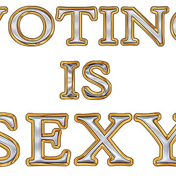 Voting is sexy by TJBest