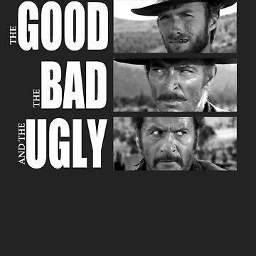 The Good, The Bad And The Ugly Shirt by TV-Eye-On-Me