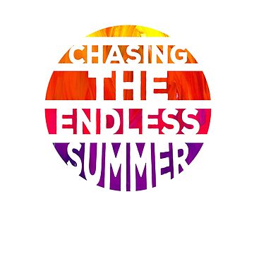 Chasing the Endless Summer by 1of100