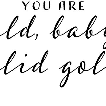you are gold baby solid gold by jelantzy