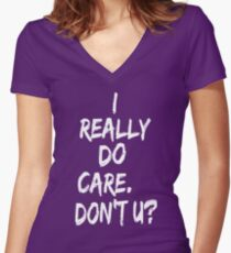 I REALLY DO CARE DON'T U Fitted V-Neck T-Shirt