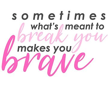 """""""Sometimes what's meant to break you makes you brave."""" Mean Girls the Musical by JessDesignsxx"""