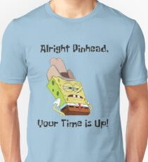 Alright Pinhead, Your Time Is Up! Spongebob Unisex T-Shirt