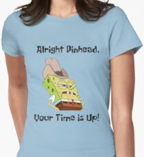 Alright Pinhead, Your Time Is Up! Spongebob Women's Fitted T-Shirt