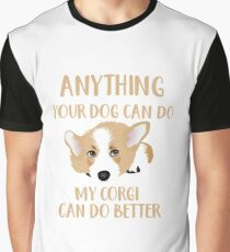 Anything Your Dog Can Do - My Corgi Can Do Better Graphic T-Shirt