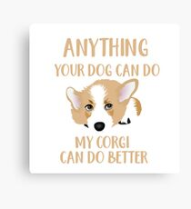 Anything Your Dog Can Do - My Corgi Can Do Better Canvas Print