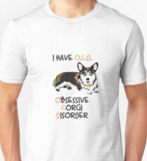 I Have O.C.D. - OBSESSIVE CORGI DISORDER Unisex T-Shirt
