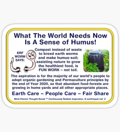 WHAT THE WORLD NEEDS NOW IS A SENSE OF HUMUS Sticker
