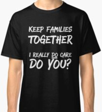Keep Families Together Immigration Classic T-Shirt
