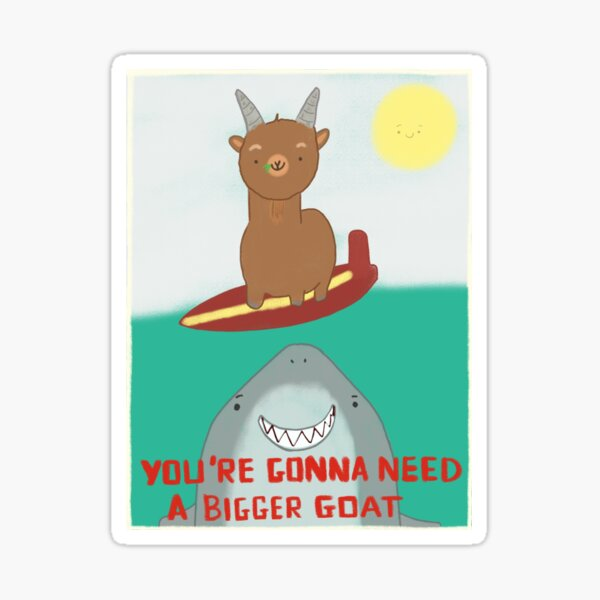 You're gonna need a bigger goat Sticker