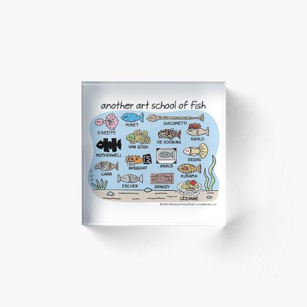 another art school of fish Acrylic Block