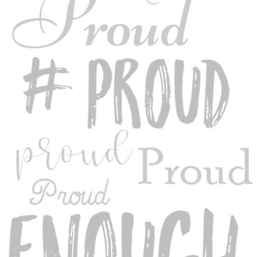 Proud Enough Women T-shirt by grace-designs