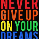 Never Give Up On Your Dreams by candymoondesign