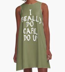 I REALLY DO CARE DO YOU? A-Line Dress