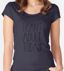 Funny I can't adult today t shirt Women's Fitted Scoop T-Shirt