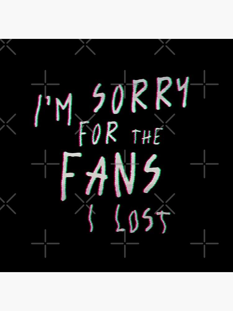 Es tut mir leid für die Fans, die ich verloren habe