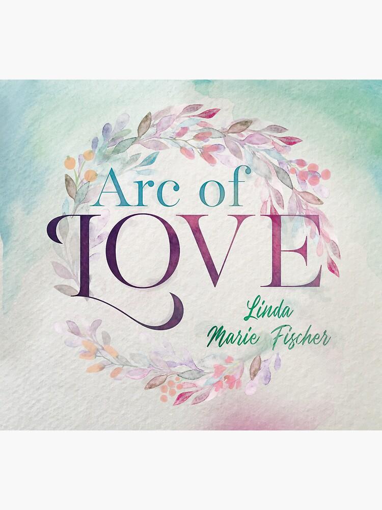 Arc of Love by LindaMFischer
