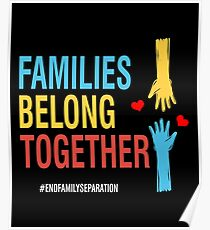 Families Belong Together #EndFamilySeparation Stop Separating Immigran Poster