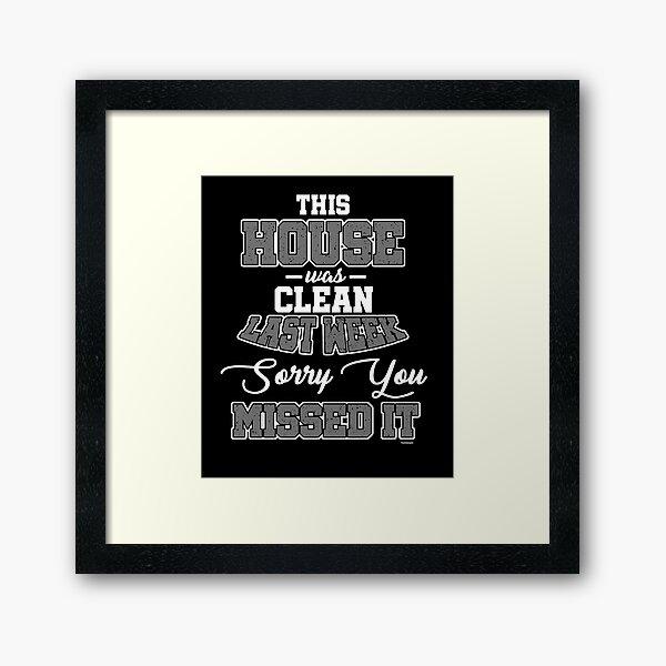 House Was Clean Framed Art Print