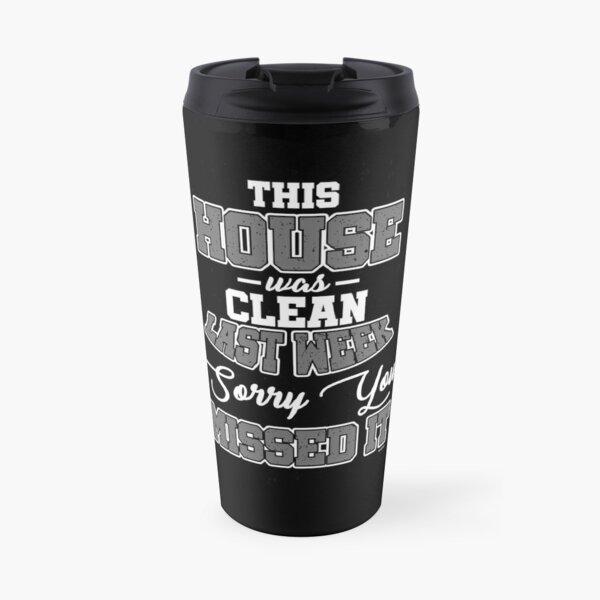 House Was Clean Travel Mug