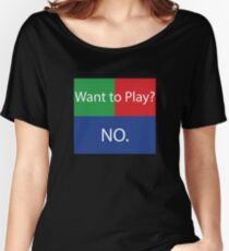 Want to Play? No. No Crossplay Gaming Women's Relaxed Fit T-Shirt
