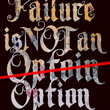Failure is NOT an Option by bespired