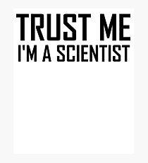 Trust Me, Im A Scientist- Funny Science Scientist Design Photographic Print