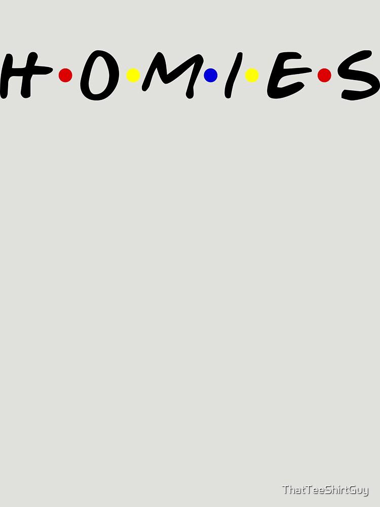 Homies by ThatTeeShirtGuy