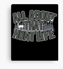 Hunting All About That Hunt Life Canvas Print