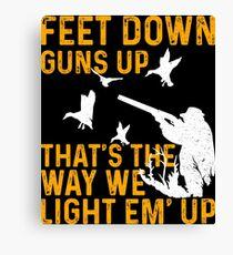 Hunting Feet Down Guns Up Thats The Way We Light Em Up Canvas Print