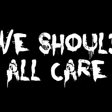 We should all care by nyah14