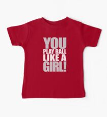 You Play Ball Like a Girl! Sandlot Design Baby Tee