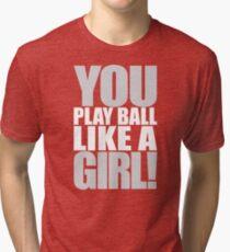 You Play Ball Like a Girl! Sandlot Design Tri-blend T-Shirt