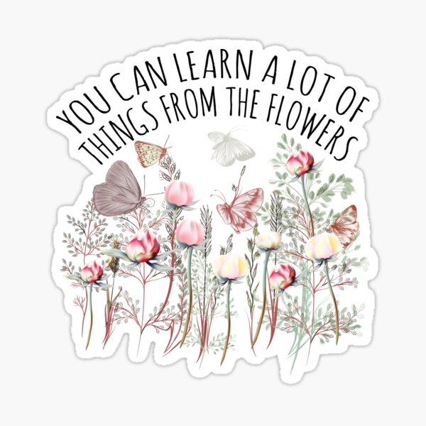 Learn from Flowers Sticker