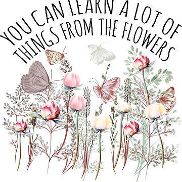 Learn from Flowers by MissClaraBow