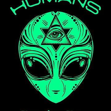 Scary but Funny Humans Aren't Real Alien Area51 Gift by 91design