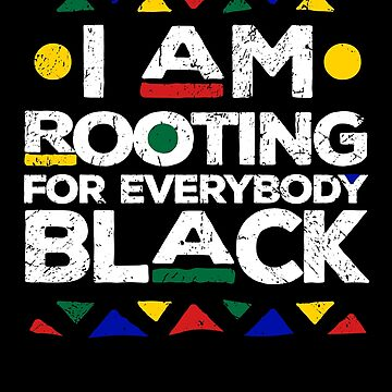 I am Rooting for Everybody Black History Gift by 91design