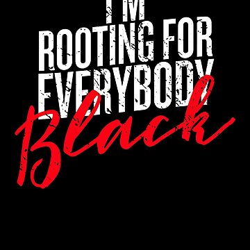 Official I'm Rooting for Everybody Black Pride Gift by 91design