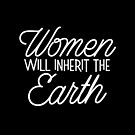 WOMEN will inherit the EARTH by jazzydevil