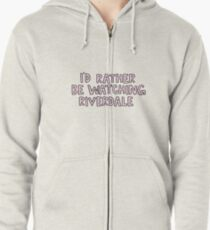 I'd rather be watching Riverdale Zipped Hoodie