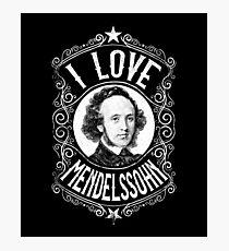 I Love Felix Mendelssohn German Composer Photographic Print