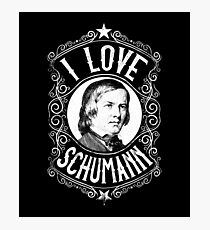 I Love Robert Schumann German Composer Photographic Print