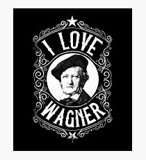 I Love Richard Wagner German Composer Photographic Print