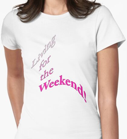 Living for the weekend! T-Shirt