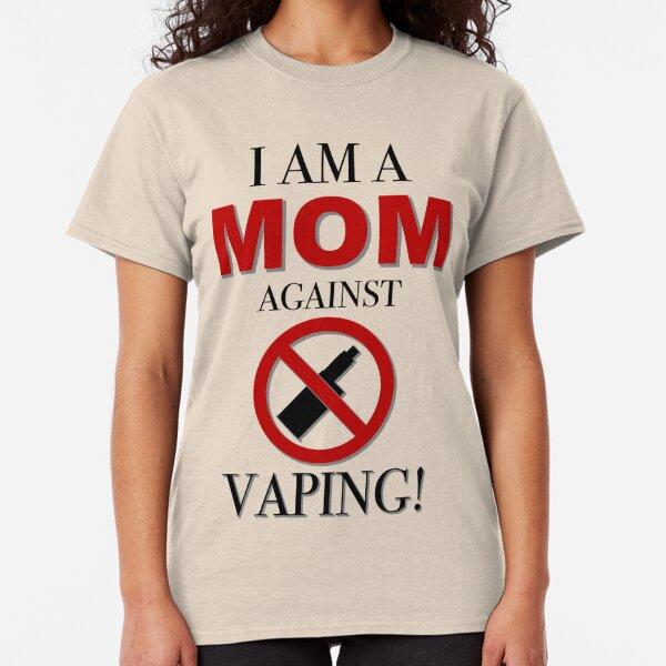 I AM A MOM AGAINST VAPING! Classic T-Shirt