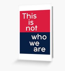 This is not who we are Greeting Card