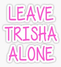Leave Trisha Alone Sticker