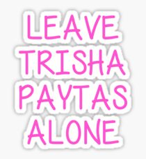 Leave Trisha Paytas Alone Sticker