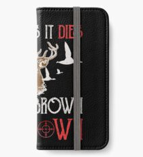 Hunting If It Flies It Dies If Its Brown Its Down iPhone Wallet/Case/Skin