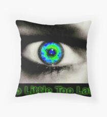 Too Little Too Late? Throw Pillow